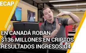 Recap - En Canada Roban $136 millones en Criptos - Resultados Ingresos Q4 Ep005