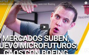 Repaso 18 de marzo- Mercados suben, Nuevo Micro Futuros, caos con Boeing.