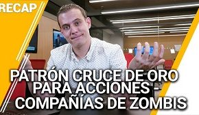 Recap Abril 7: Patrón cruce de oro para acciones - compañías de zombis- Recap EP013