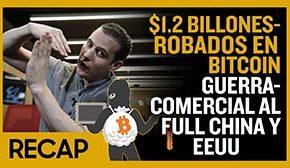 Recap mayo 12: $1.2 Billones robados en Bitcoin - Guerra comercial al full China y EEUU (Recap Ep018)