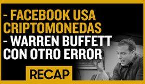 Recap Mayo 5: Facebook usa Criptomonedas - Warren Buffett con otro error Recap Ep017