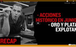 Recap Junio 30: Acciones, histórico en Junio - Oro y Plata explotan (Recap Ep025)