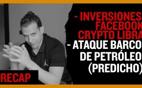 Recap Jun 16: Inversiones Facebook Crypto Libra - Ataque Barco de Petróleo (predicho)  (Recap Ep023)