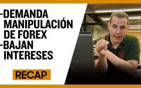 Recap Agosto 4 : Demanda Manipulación de Forex - Bajan Intereses (Recap EP030)
