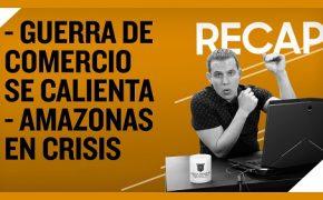 Recap Agosto 25: Guerra de Comercio se calienta - Amazonas en Crisis (Recap EP033)