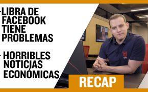 Recap Octubre 06: Libra de Facebook tiene problemas-Horribles noticias económicas Recap : EP039